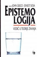 EPISTEMOLOGIJA - vodič u teorije znanja - john (prir.) greco, ernest (prir.) sosa