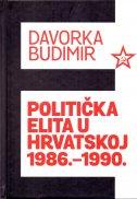 POLITIČKA ELITA U HRVATSKOJ 1986.-1990. - davorka budimir
