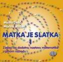 MATKA JE SLATKA 1 - Zadaci za dodatnu nastavu matematike u prvom razredu - melita delić, marina mužek
