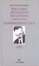 BERLINSKO DJETINJSTVO DEVETSTOTE - JEDNOSMJERNA ULICA - walter benjamin