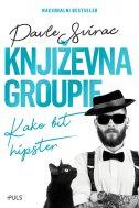 KNJIŽEVNA GROUPIE - Kako biti hipster - pavle svirac