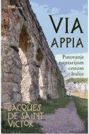 VIA APPIA - Putovanje najstarijom cestom Italije - jacques de saint victor