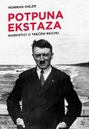 POTPUNA EKSTAZA - Narkotici u Trećem Reichu - norman ohler