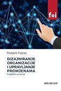 DIZAJNIRANJE ORGANIZACIJE I UPRAVLJANJE PROMJENAMA - Projektni pristup - robert fabac
