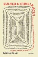 LUDILO U CIVILIZACIJI - Kulturna povijest umobolnosti od Biblije do Freuda, od ludnice do moderne medicine - andrew scull