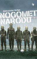 NOGOMET NARODU - aleksandar holiga