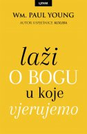 LAŽI O BOGU U KOJE VJERUJEMO - william p. young