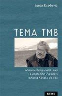 TEMA TMB - Odabrane studije, članci i eseji o umjetničkom stvaralaštvu Tomislava Marijana Bilosnića - sanja knežević