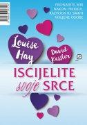 ISCIJELITE SVOJE SRCE - louise l. hay, david kessler