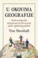 U OKOVIMA GEOGRAFIJE - Deset zemljovida koji govore sve što morate znati o globalnoj politici - tim marshall