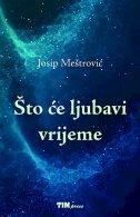 ŠTO ĆE LJUBAVI VRIJEME - josip meštrović