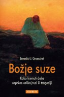 BOŽJE SUZE - Kako krenuti dalje usprkos velikoj tuzi ili tragediji - benedict j. groeschel