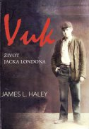 VUK - Život Jacka Londona - james l. haley