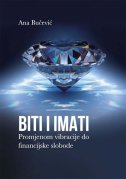 BITI I IMATI - Promjenom vibracije do financijske slobode - ana bučević