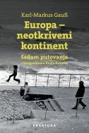 EUROPA NEOTKRIVENI KONTINET - Sedam putovanja s fotografijama Kurta Kaindla - karl markus gauss