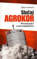 SLUČAJ AGROKOR - Privatizacija i crony kapitalizam - željko ivanković
