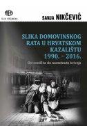 SLIKA DOMOVINSKOG RATA U HRVATSKOM KAZALIŠTU 1990.-2016. - Od svetišta do nametnute krivnje - sanja nikčević