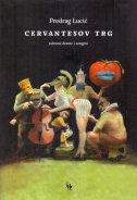 CERVANTESOV TRG (sabrane drame i songovi) - predrag lucić