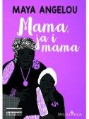 MAMA, JA I MAMA - maya angelou