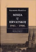 MISIJA U HRVATSKOJ 1941. - 1946. - giuseppe masucci