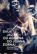 SVIJET JAZZA - Od Adorna do Johna Zorna - Antologija tekstova - saša (prir.) drach