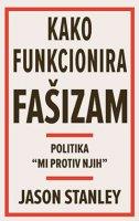 KAKO FUNKCIONIRA FAŠIZAM - POLITIKA MI PROTIV NJIH - jason stanley