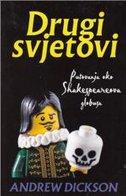 DRUGI SVJETOVI - putovanja oko Shakespeareova globusa - andrew dickson