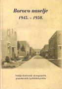 BOROVO NASELJE 1945. - 1950. - Studija društvenih, demografskih, gospodarskih i političkih prilika - autora ur. grupa