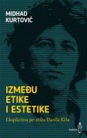 IZMEĐU ETIKE I ESTETIKE - Eksplicitna po-etika danila Kiša - midhad kurtović