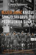 BLIJEDI JAHAČ - KAKO JE ŠPANJOLSKA GRIPA 1918. PROMIJENILA SVIJET - laura spinney