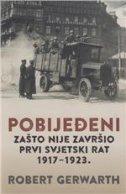 POBIJEĐENI - Zašto nije završio Prvi svjetski rat, 1917-1923. - robert gerwarth