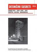 DESNIČINI SUSRETI 2018 - ZAGREB 1924.-1930. I 1945.-1967. DRUŠTVO, KULTURA, SVAKODNEVICA