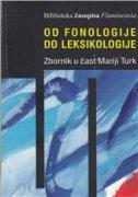 OD FONOLOGIJE DO LEKSIKOLOGIJE - ZBORNIK U ČAST MARIJI TURK