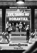 SVE, SAMO NE ROMANTIKA - ELEMENTAL BIOGRAFIJA - marko podrug