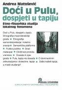 DOĆI U PULU, DOSPJETI U TAPIJU - Etno-filozofska studija lokalnog fenomena - andrea matošević