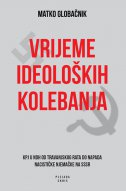 VRIJEME IDEOLOŠKIH KOLEBANJA - KPJ u NDH od Travanjskog rata do napada nacističke Njemačke na Sovjetski Savez - matko globačnik