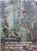 RAT HRVATA I MUSLIMANA U BOSNI I HERCEGOVINI OD 1992. DO 1994. - davor marijan