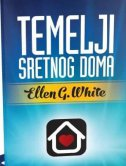 TEMELJI SRETNOG DOMA - ellen g. white