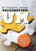 VELIČANSTVENI UM - timothy r. jennings