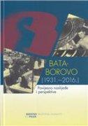 BATA-BOROVO (1931.-2016.) - Povijesno naslijeđe i perspektive - dražen (ur.) živić, sandra (ur.) cvikić, ivana ur. žebec šilj