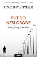 PUT DO NESLOBODE - Rusija, Europa, Amerika - timothy snyder