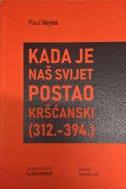 KADA JE NAŠ SVIJET POSTAO KRŠĆANSKI (312.-394.) - paul veyne