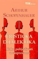 ERISTIČKA DIJALEKTIKA - Kako pobjeđivati u raspravama - arthur schopenhauer
