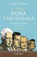 DOBA ČAROBNJAKA - Veliko desetljeće filozofije 1919.–1929. - wolfram eilenberger