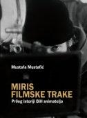 MIRIS FILMSKE TRAKE - Prilog historiji snimatelja BIH - mustafa mustafić