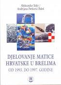 DJELOVANJE MATICE HRVATSKE U BRELIMA OD 1993. DO 1997. GODINE - aleksandar jakir, adrijana perković paloš