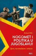 NOGOMET I POLITIKA U JUGOSLAVIJI - Sport, nacionalizam i država - richard mills