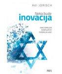 NEKA BUDE INOVACIJA - Kako izraelska domišljatost popravlja svijet - avi jorisch