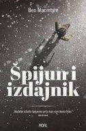 ŠPIJUN I IZDAJNIK - Najveća špijunska priča Hladnog rata - ben macintyre