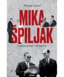 MIKA ŠPILJAK - Revolucionar i državnik - hrvoje klasić